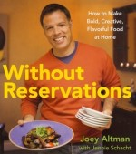 Joey Altman- Without Reservations, How to Make Bold, Creative Flavorful Food at Home