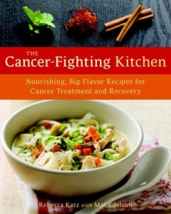 The Cancer-Fighting Kitchen  Nourishing, Big-Flavor Recipes for Cancer Treatment and Recovery  by Mat Edelson and Rebecca Katz