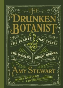 The Drunken Botanist: The Plants That Created the World's Great Drinks by Amy Stewart