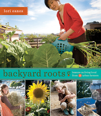 """Backyard Roots: Lessons on Living Local From 35 Urban Farmers"""