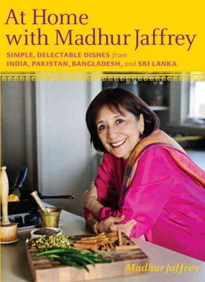 At Home with Madhur Jaffrey. Simple, Delectable Dishes from India, Pakistan, Bangladesh, & Sri Lanka