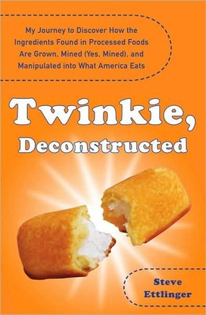 My Journey to Discover How the Ingredients Found in Processed Foods Are Grown, Mined (Yes, Mined), and Manipulated into Twinkie, Deconstructed. What into What America Eats