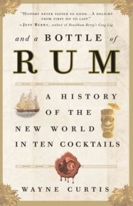 And A Bottle of Rum: A History of the New World in Ten Cocktails, by Wayne Curtis
