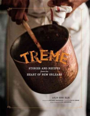 Treme: Stories and Recipes From the Heart of New Orleans, by Lois Eric Elie