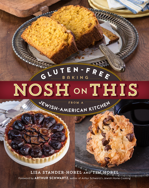 Nosh on This. Gluten-Free Baking From a Jewish-American Kitchen. By Lisa Stander-Horel and Tim Horel. Photo:Tim Horel