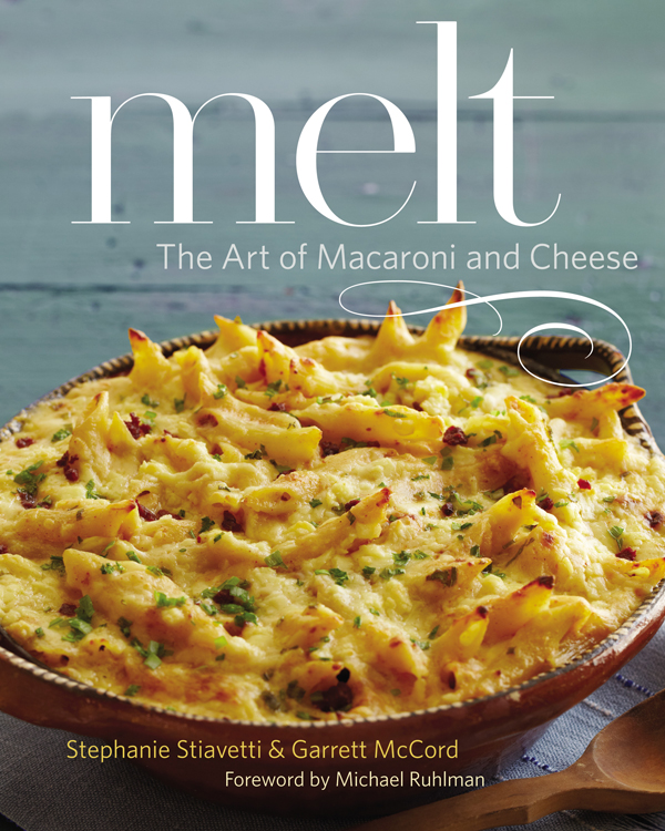 Melt: The Art of Macaroni and Cheese by Stephanie Stiavetti & Garrett McCord