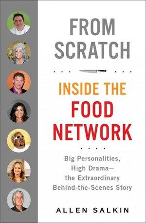From Scratch: Inside the Food Network by Allen Salkin