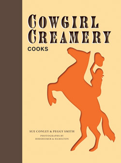Cowgirl Creamery Cooks by Sue Conley and Peggy Smith
