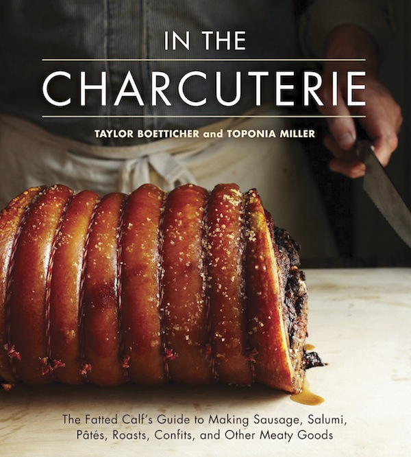 In The Charcuterie: The Fatted Calf's Guide to Making Sausage, Salumi, Pates, Roasts, Confits, and Other Meaty Goods by Taylor Boetticher and Toponia Miller