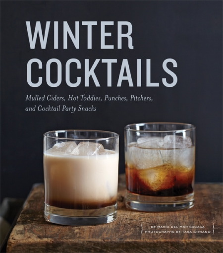 Winter Cocktails by Maria Del Mar Sacasa, with photographs by Tara Striano.