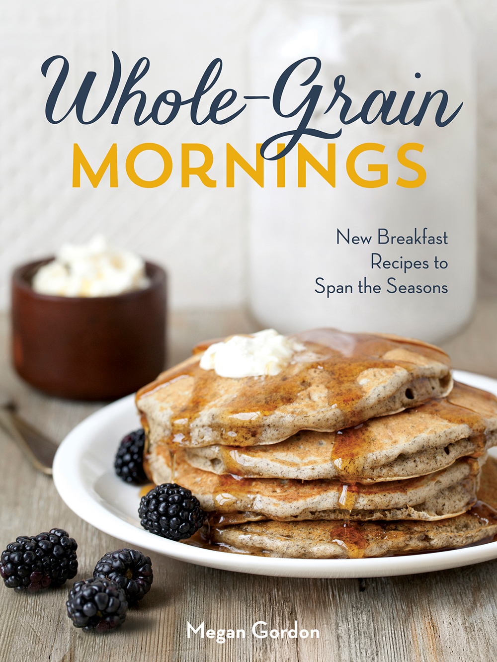 Whole-Grain Mornings: New Breakfast Recipes to Span the Seasons. Author: Megan Gordon