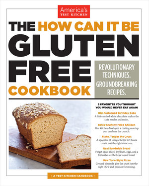 The How Can It Be Gluten Free Cookbook. Revolutionary Techniques. Groundbreaking Recipes. By America's Test Kitchen