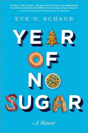Year of No Sugar: A Memoir by Eve O. Shaub and David Gillespie