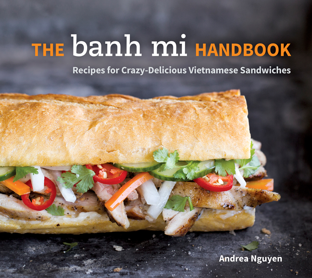 The Banh Mi Handbook: Recipes for Crazy-Delicious Vietnamese Sandwiches by Andrea Nguyen. Photo: Paige Green