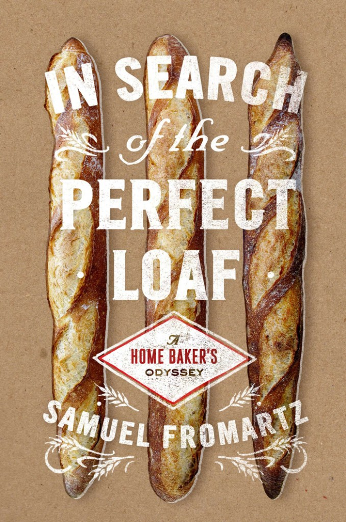 In Search of a Perfect Loaf:  A Home Baker's Odyssey by  Samuel Fromartz