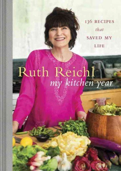 My Kitchen Year: 136 Recipes That Saved My Life. by Ruth Reichl