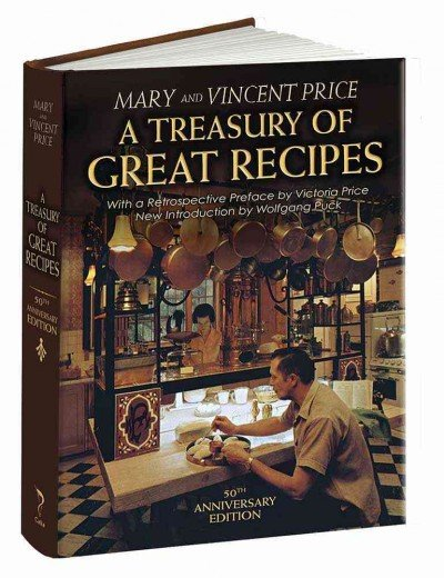 A Treasury of Great Recipes Famous Specialties of the World's Foremost Restaurants Adapted for the American Kitchen by Vincent Price, Mary Price and Wolfgang Puck
