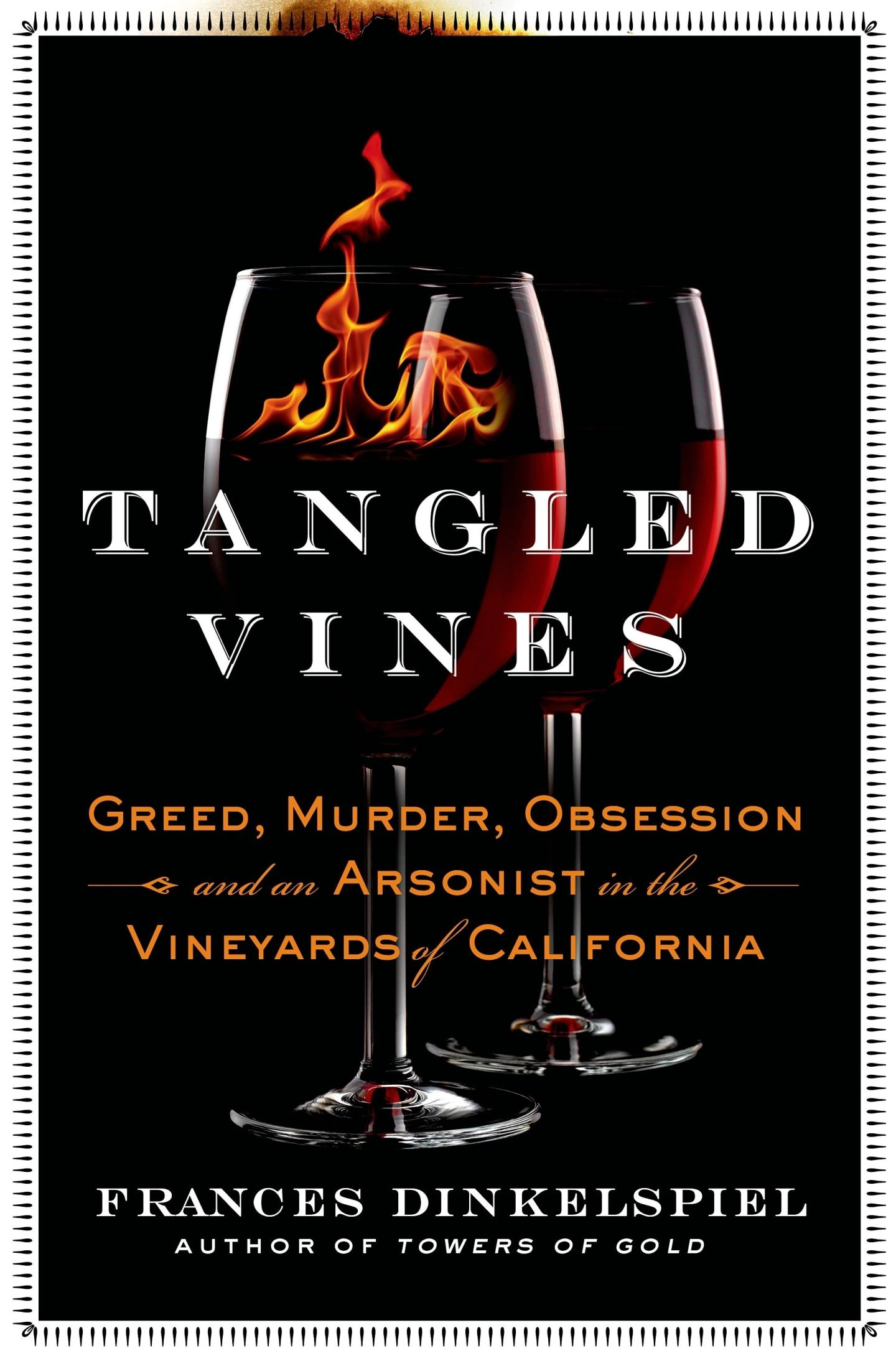 Tangled Vines: Greed, Murder, Obsession, and an Arsonist in the Vineyards of California by Frances Dinkelspiel