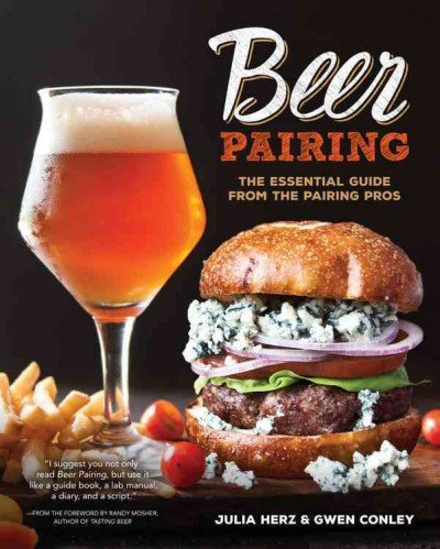 Beer Pairing: The Essential Guide from the Pairing Pros. by Julia Herz and Gwen Conley