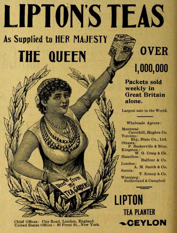 "A Lipton ad from a Canadian grocer publication in 1896 boasts that the company's tea comes ""direct from the tea gardens."" Lipton traded on the idea that its tea was grown on the company's own estates. But as its tea grew in popularity, Lipton had to rely on outside brokers to meet demand."