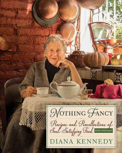 Nothing Fancy Recipes and Recollections of Soul-Satisfying Food by Diana Kennedy