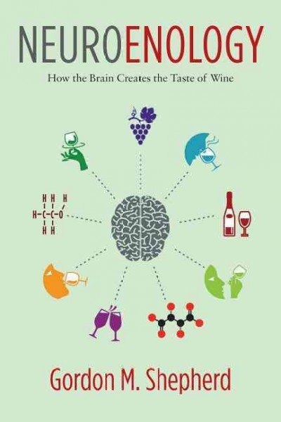 Neuroenology How the Brain Creates the Taste of Wine by Gordon M. Shepherd