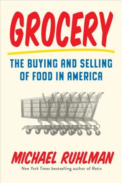 Grocery The Buying and Selling of Food in America by Michael Ruhlman