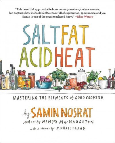 Salt, Fat, Acid, Heat Mastering the Elements of Good Cooking by Samin Nosrat