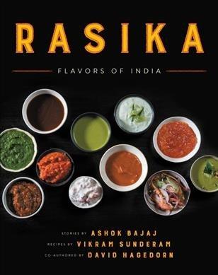 Rasika Flavors of India by Ashok Bajaj, Vikram Sunderam and David Hagedorn