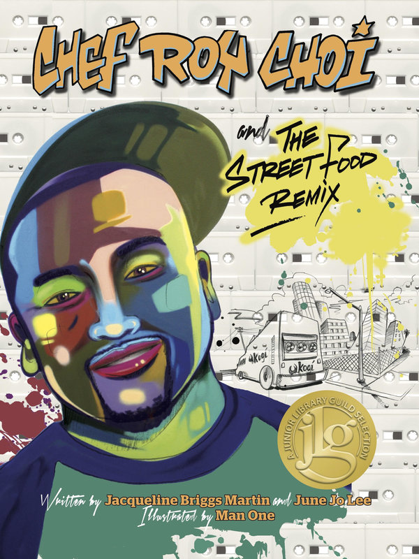 Chef Roy Choi And The Street Food Remix by Jo Lee and Jacqueline Briggs Martin