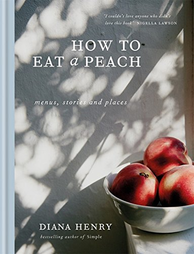 The new book from Diana Henry, <em>How to Eat a Peach</em>.