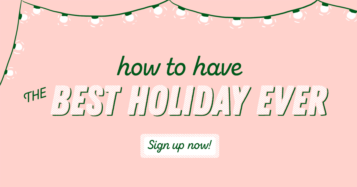 "Sign up to ""Have the Best Holiday Ever"""