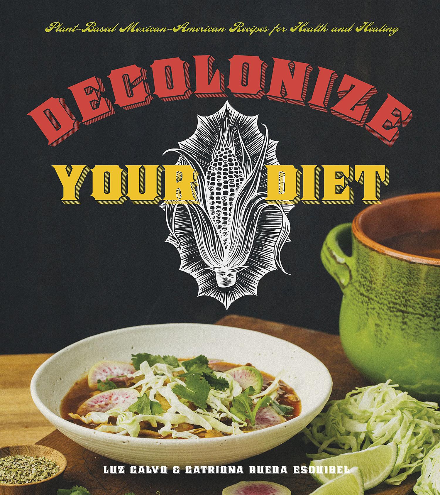Decolonize Your Diet by Luz Calvo and Catriona Rueda Esquibel