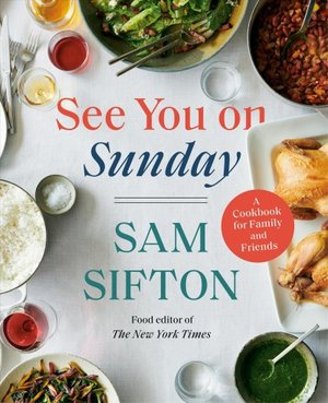"""""""See You on Sunday A Cookbook for Family and Friends"""" by Sam Sifton, David Malosh and Simon Andrews."""