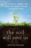 Kristin Ohlson's new book gives hopeful insight into the soil's ability to absorb carbon and highlights inspiring visionaries working to save us from climate change.