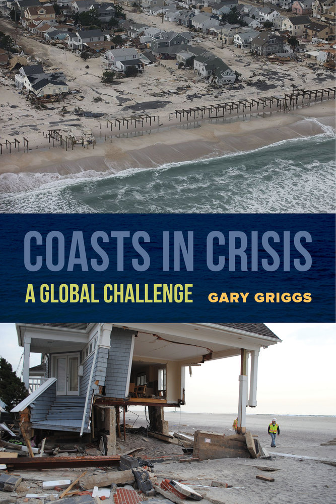 "Griggs' book, ""Coasts in Crisis: A Global Challenge,"" takes on multiple threats to coastal regions, including sea rise, seismic threats, and pollution."
