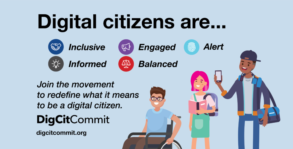 Digital citizens are inclusive, engaged, alert, informed, balanced. Join the movement to redefine what it means to be a digital citizen. DigCitCommit.org