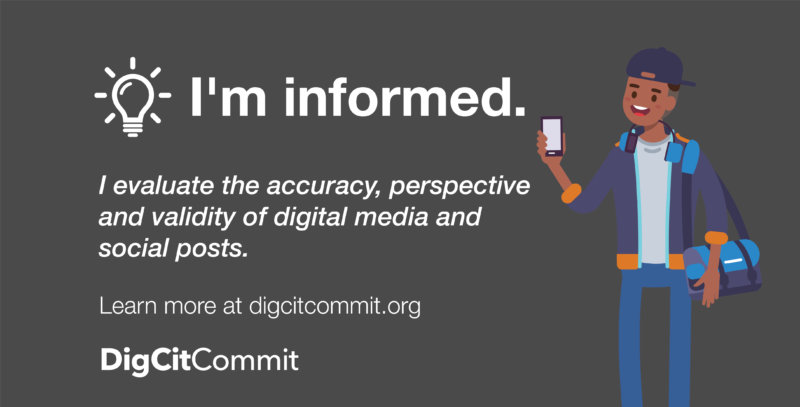 I'm informed. I evaluate the accuracy, perspective and validity of digital media and social posts. digcitcommit.org