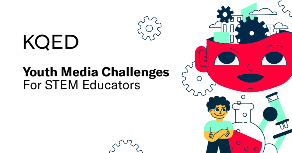 KQED Youth Media Challenges for STEM Educators. Illustrations of gears, beakers, microscope.