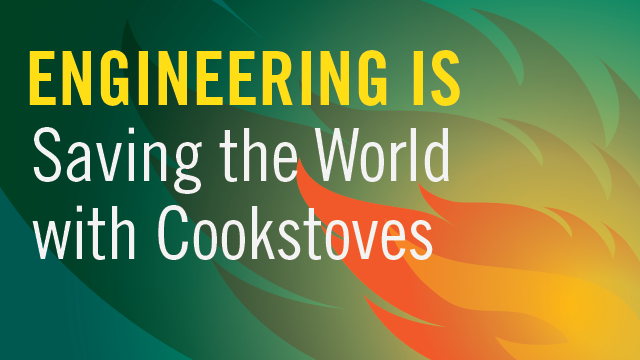 Engineering Is Saving the World with Cookstoves