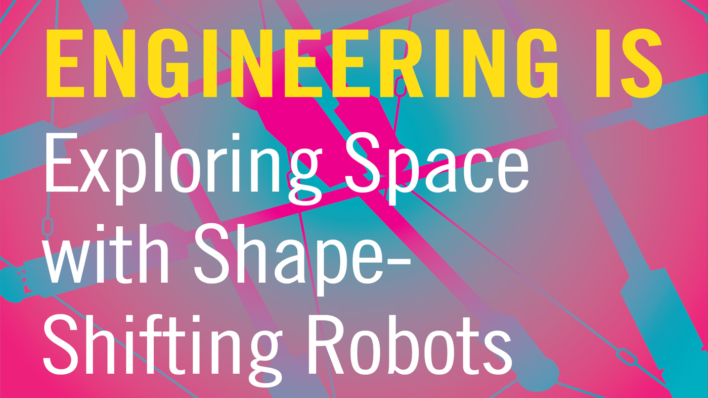Engineering Is Exploring Space with Shape-Shifting Robots